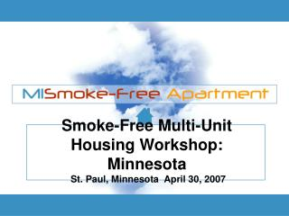 Smoke-Free Multi-Unit Housing Workshop: Minnesota  St. Paul, Minnesota  April 30, 2007