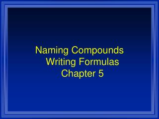 Naming Compounds Writing Formulas Chapter 5