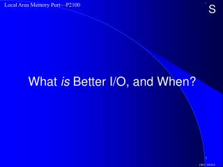 What  is  Better I/O, and When?