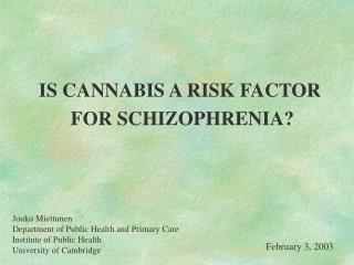 IS CANNABIS A RISK FACTOR  FOR SCHIZOPHRENIA?