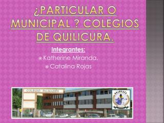 ¿PARTICULAR O MUNICIPAL ? Colegios de quilicura.