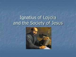 Ignatius of Loyola  and the Society of Jesus