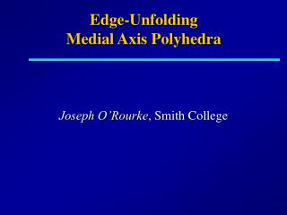 Edge-Unfolding  Medial Axis Polyhedra