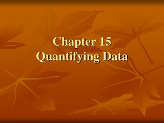 Chapter 15 Quantifying Data