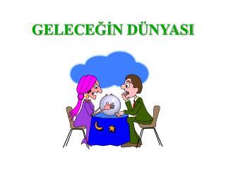 GELECE Ğİ N DÜNYASI