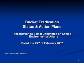 Bucket Eradication Status & Action Plans