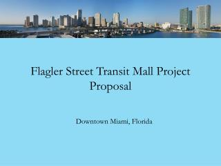 Flagler Street Transit Mall Project Proposal
