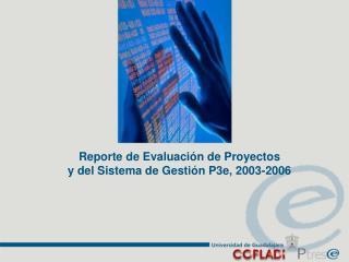 Reporte de Evaluación de Proyectos y del Sistema de Gestión P3e, 2003-2006