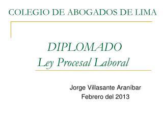 COLEGIO DE ABOGADOS DE LIMA DIPLOMADO Ley Procesal Laboral