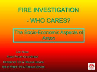 FIRE INVESTIGATION  WHO CARES?