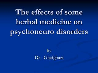 The effects of some herbal medicine on psychoneuro disorders