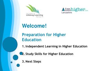 Welcome! Preparation for Higher Education Independent Learning in Higher Education
