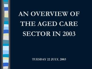 AN OVERVIEW OF THE AGED CARE SECTOR IN 2003