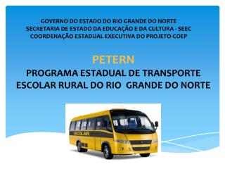 PETERN   PROGRAMA ESTADUAL DE TRANSPORTE ESCOLAR RURAL DO RIO  GRANDE DO NORTE
