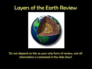 Layers of the Earth Review       Do not depend on this as your only form of review not all information is contained in t