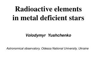 Radioactive elements  in metal deficient stars