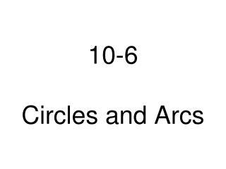 10-6 Circles and Arcs
