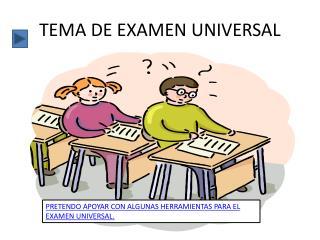 TEMA DE EXAMEN UNIVERSAL