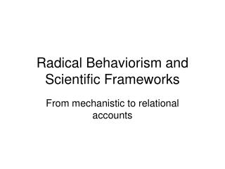Radical Behaviorism and Scientific Frameworks