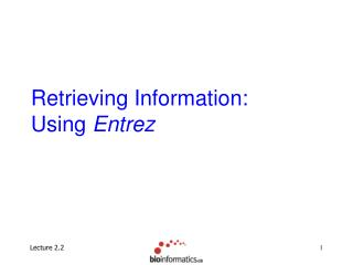 Retrieving Information:                        Using  Entrez