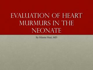 Evaluation of Heart Murmurs in the Neonate