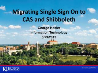 Migrating Single Sign On to CAS and Shibboleth