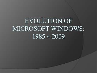 Evolution of Microsoft Windows:  1985  ~ 2009