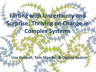 Flirting with Uncertainty and Surprise: Thriving on Change in Complex Systems
