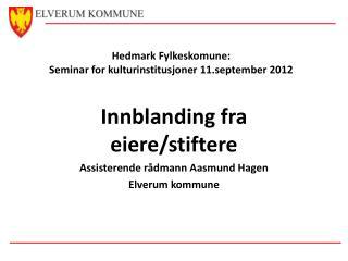 Hedmark  F ylkeskomune :  Seminar for kulturinstitusjoner 11.september 2012