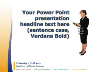 Your Power Point presentation  headline text here  (sentence case, Verdana Bold)