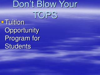 Don't Blow Your TOPS