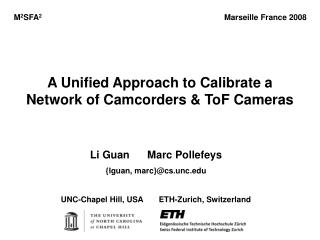 A Unified Approach to Calibrate a Network of Camcorders & ToF Cameras