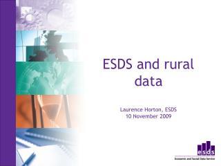 ESDS and rural data Laurence Horton, ESDS 10 November 2009