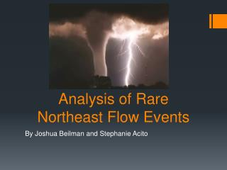 Analysis of Rare Northeast Flow Events