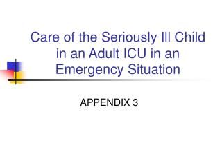 Care of the Seriously Ill Child in an Adult ICU in an Emergency Situation