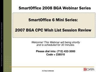 SmartOffice 6 Mini Series:  2007 BGA CPC Wish List Session Review