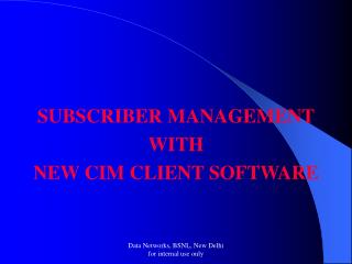 SUBSCRIBER MANAGEMENT  WITH  NEW CIM CLIENT SOFTWARE