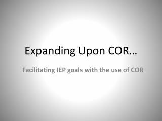 Expanding Upon COR…