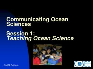 Communicating Ocean Sciences Session 1:  Teaching Ocean Science