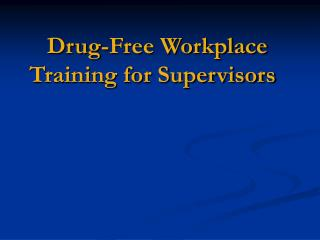 Drug-Free Workplace Training for Supervisors