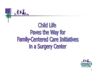 Child Life  Paves the Way for Family-Centered Care Initiatives in a Surgery Center