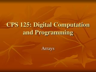 CPS 125: Digital Computation and Programming