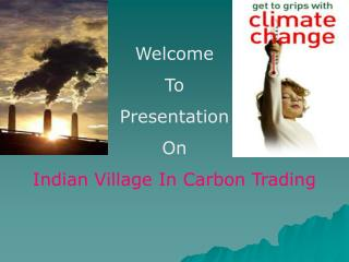 Welcome To Presentation  On Indian Village In Carbon Trading