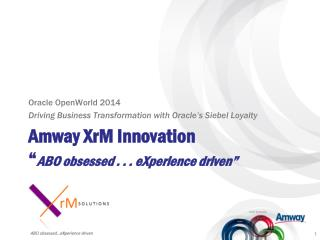 "Amway XrM Innovation "" ABO obsessed . . . eXperience driven"""