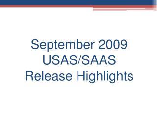September 2009 USAS/SAAS Release Highlights