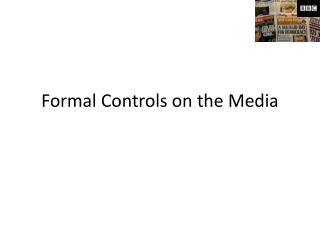 Formal Controls on the Media