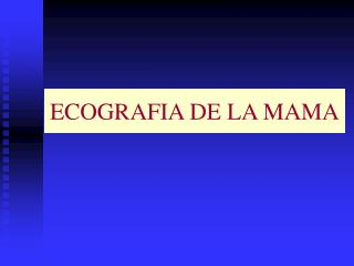 ECOGRAFIA DE LA MAMA