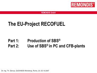 The EU-Project RECOFUEL   Part 1: Production of SBS  Part 2: Use of SBS  in PC and CFB-plants