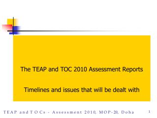 The TEAP and TOC 2010 Assessment Reports Timelines and issues that will be dealt with