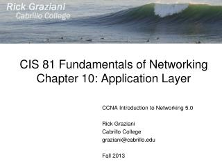 CIS 81 Fundamentals of Networking Chapter 10: Application Layer